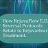 How RejuvaFlow™ ED Reversal Protocols Relate to the RejuvaHeart™ Treatment